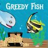 Greedy Fish