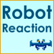 Robot Reaction