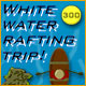 White Water Rafting Trip